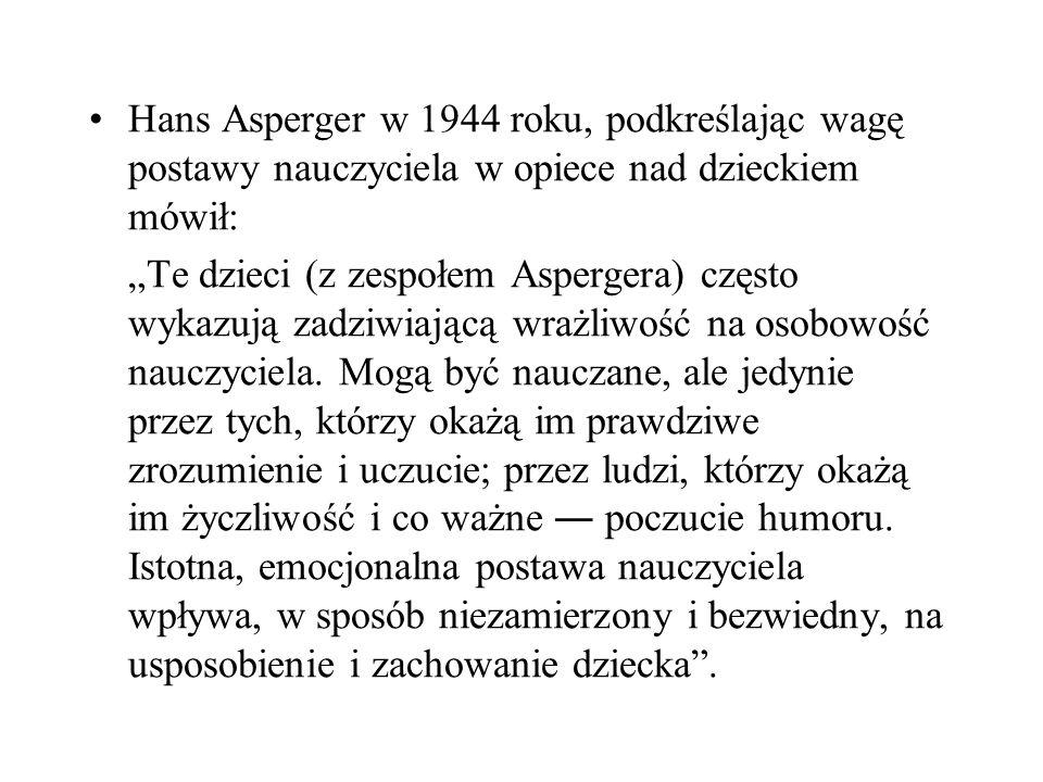 Hans Asperger w 1944 roku, podkreślając wagę postawy nauczyciela w opiece nad dzieckiem mówił: