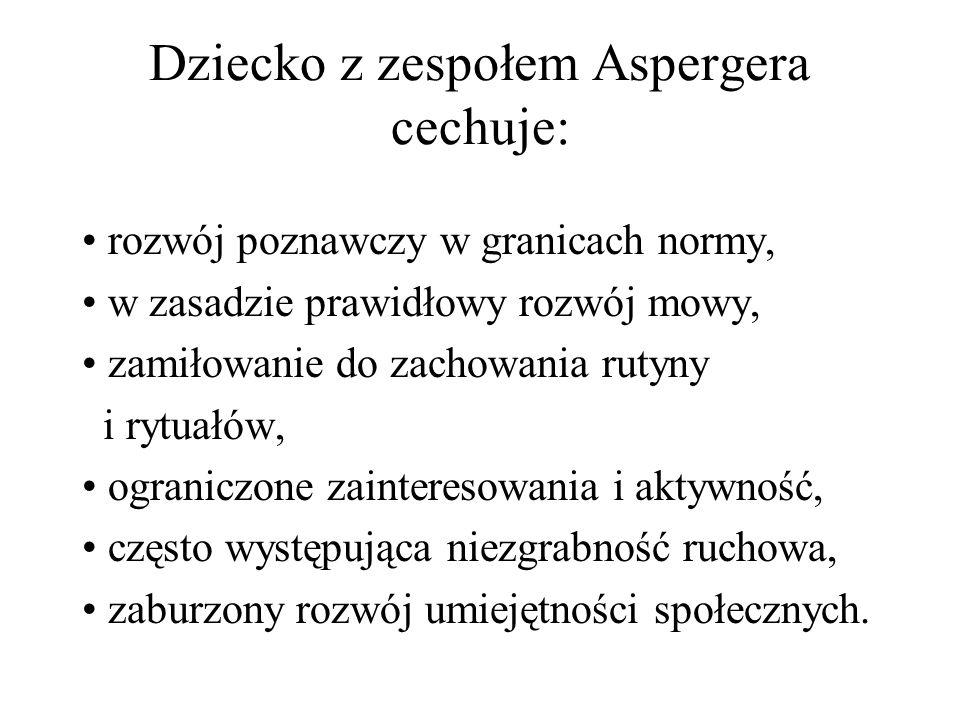 Dziecko z zespołem Aspergera cechuje: