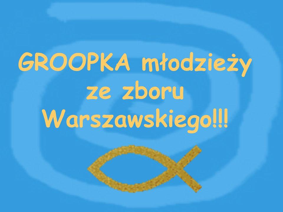GROOPKA młodzieży ze zboru Warszawskiego!!!
