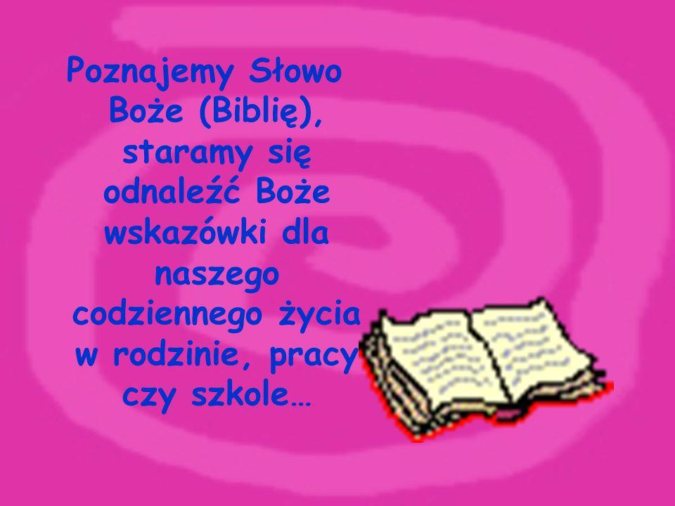 Poznajemy Słowo Boże (Biblię), staramy się odnaleźć Boże wskazówki dla naszego codziennego życia w rodzinie, pracy czy szkole…