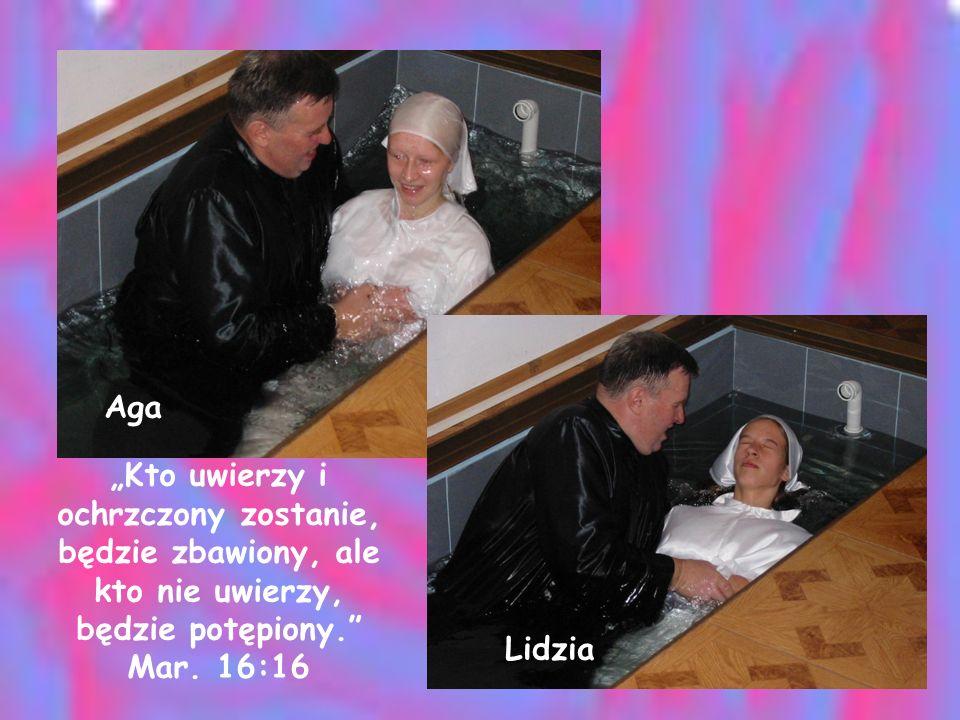 """Aga """"Kto uwierzy i ochrzczony zostanie, będzie zbawiony, ale kto nie uwierzy, będzie potępiony. Mar. 16:16."""