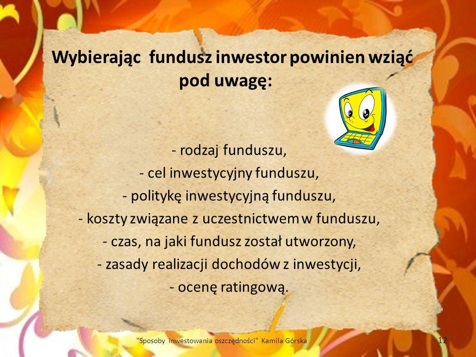 Wybierając fundusz inwestor powinien wziąć pod uwagę: