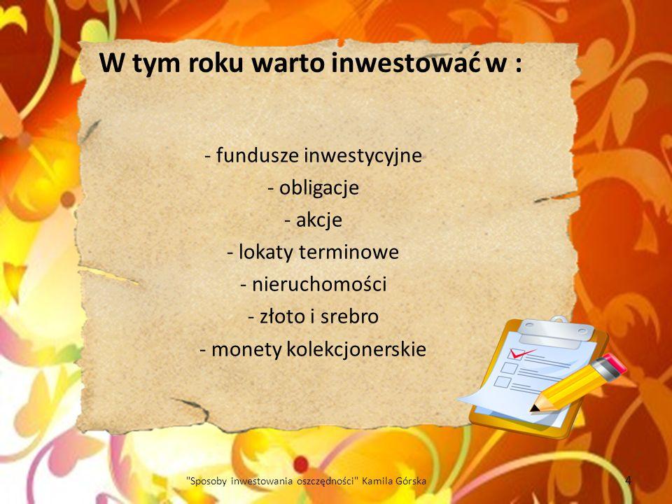 W tym roku warto inwestować w :