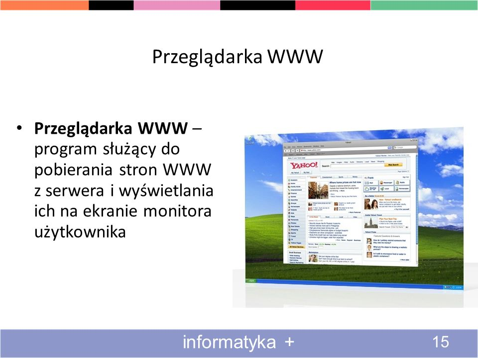 Przeglądarka WWWPrzeglądarka WWW – program służący do pobierania stron WWW z serwera i wyświetlania ich na ekranie monitora użytkownika.