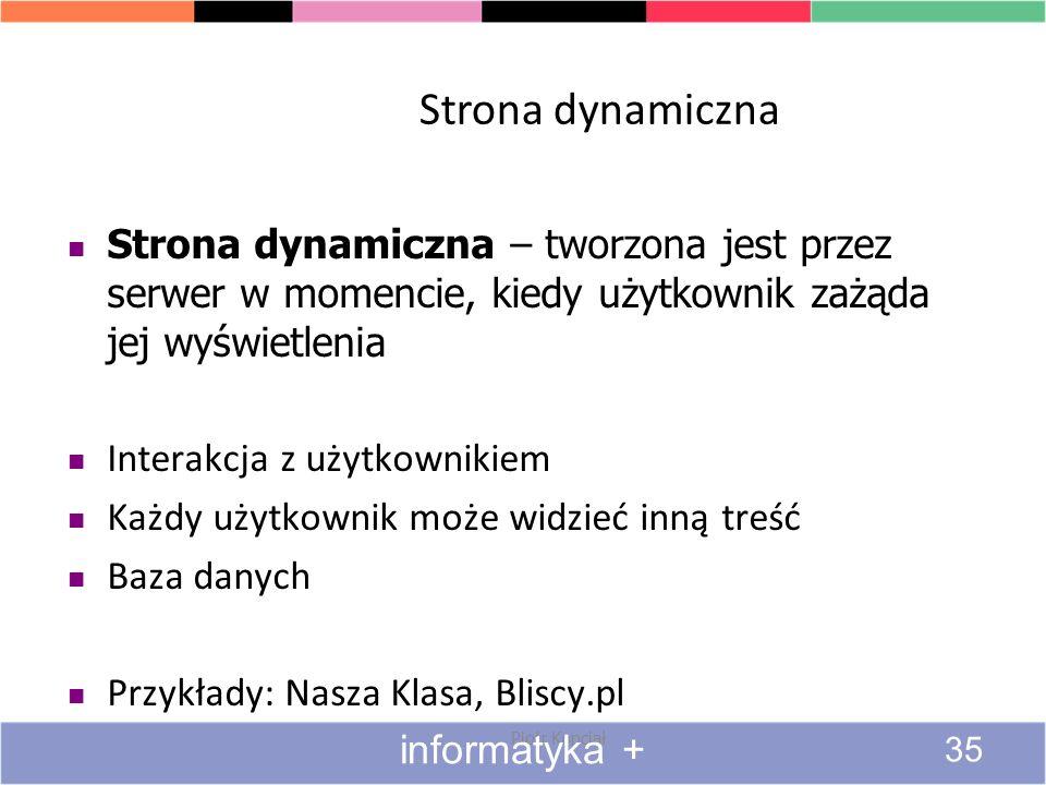 Strona dynamiczna Strona dynamiczna – tworzona jest przez serwer w momencie, kiedy użytkownik zażąda jej wyświetlenia.