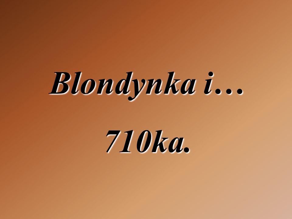 Blondynka i… 710ka.
