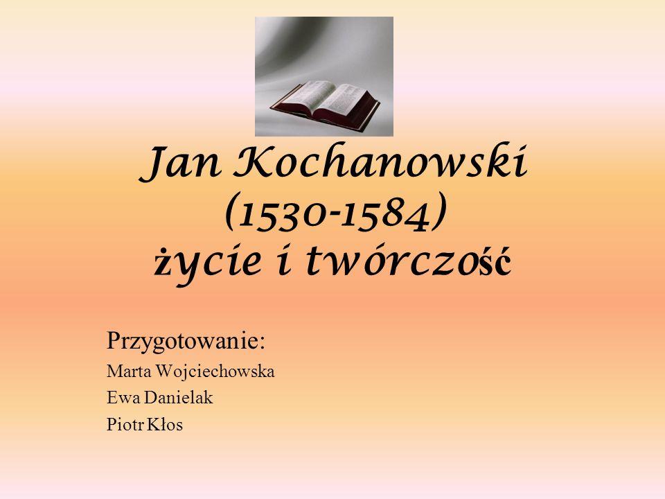 Jan Kochanowski (1530-1584) życie i twórczość