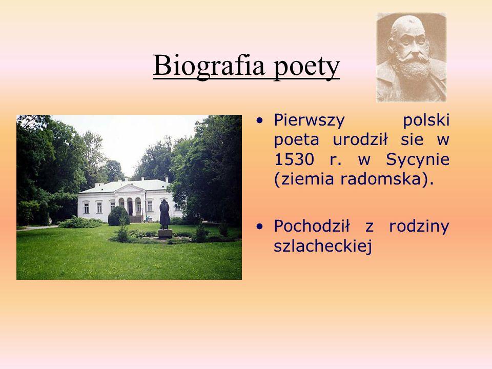 Biografia poety Pierwszy polski poeta urodził sie w 1530 r.