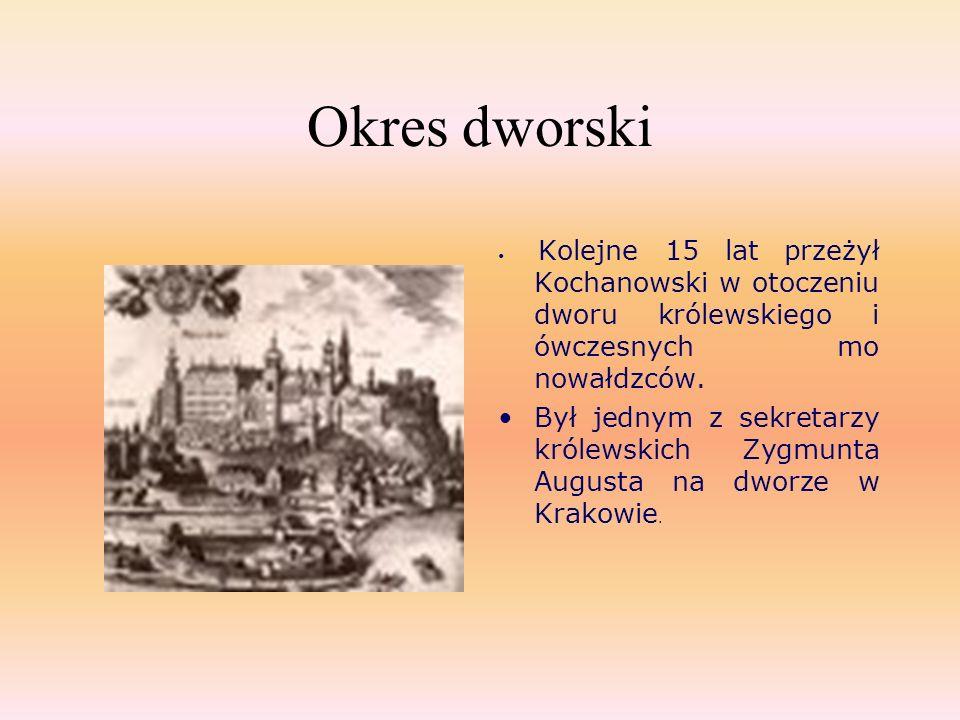 Okres dworski Kolejne 15 lat przeżył Kochanowski w otoczeniu dworu królewskiego i ówczesnych mo nowałdzców.