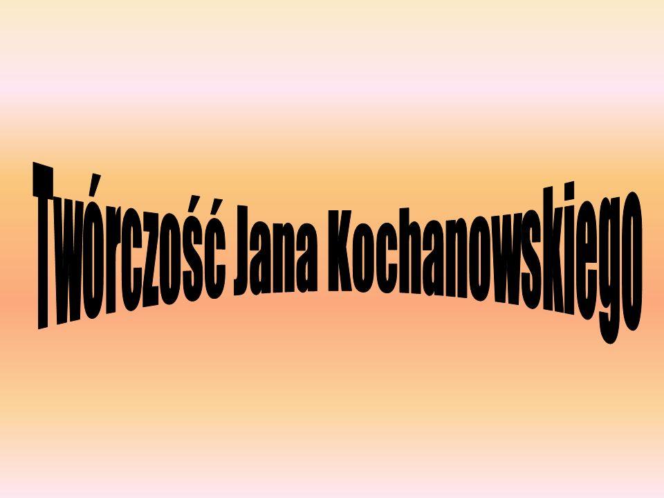 Twórczość Jana Kochanowskiego