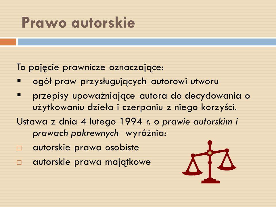 Prawo autorskie To pojęcie prawnicze oznaczające:
