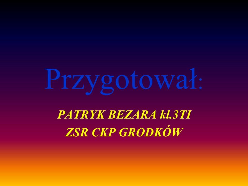 PATRYK BEZARA kl.3TI ZSR CKP GRODKÓW