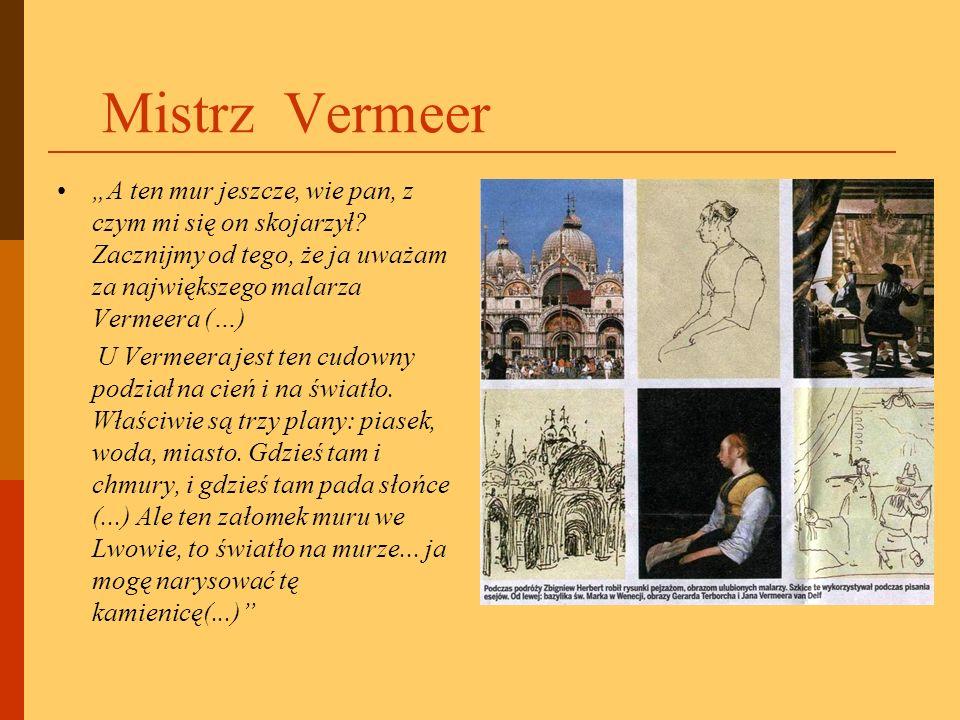 """Mistrz Vermeer """"A ten mur jeszcze, wie pan, z czym mi się on skojarzył Zacznijmy od tego, że ja uważam za największego malarza Vermeera (…)"""