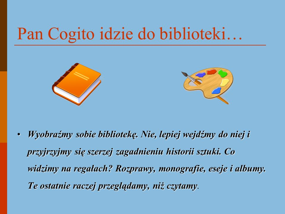 Pan Cogito idzie do biblioteki…