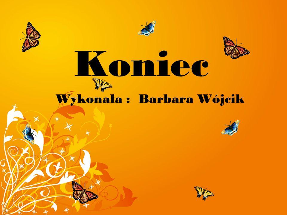 Wykonała : Barbara Wójcik