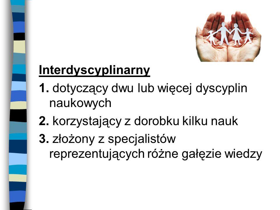 Interdyscyplinarny 1. dotyczący dwu lub więcej dyscyplin naukowych. 2. korzystający z dorobku kilku nauk.