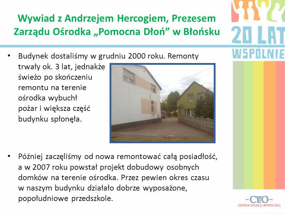 """Wywiad z Andrzejem Hercogiem, Prezesem Zarządu Ośrodka """"Pomocna Dłoń w Błońsku"""