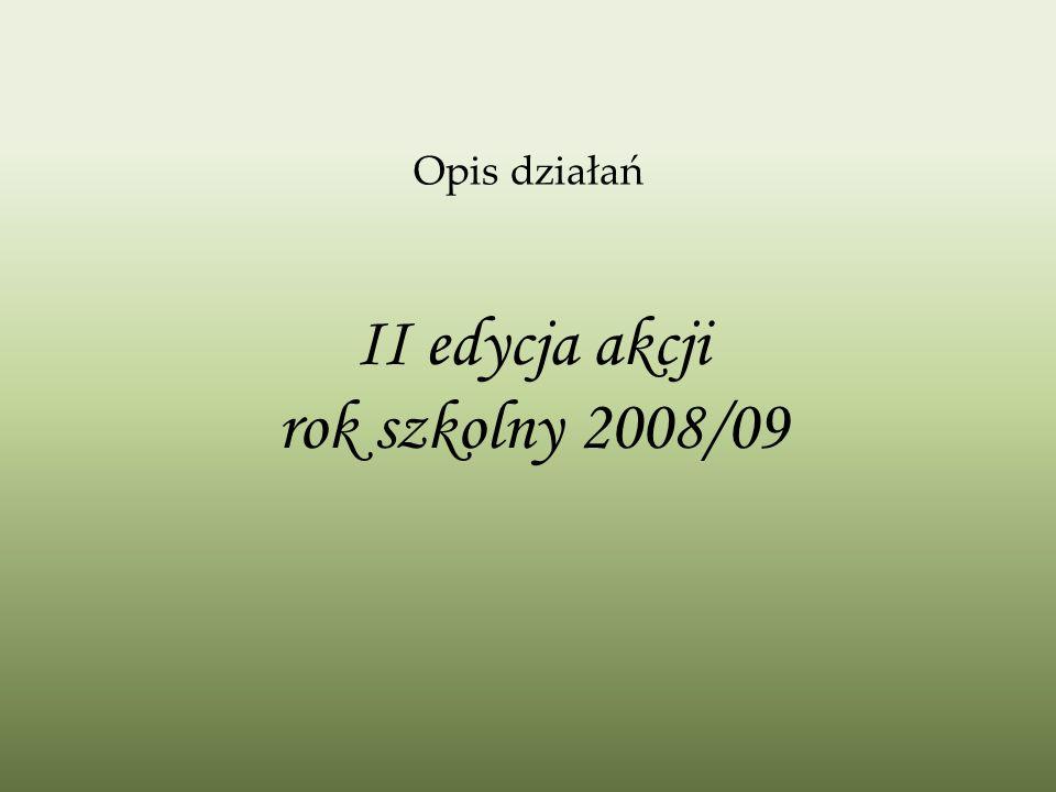 Opis działań II edycja akcji rok szkolny 2008/09