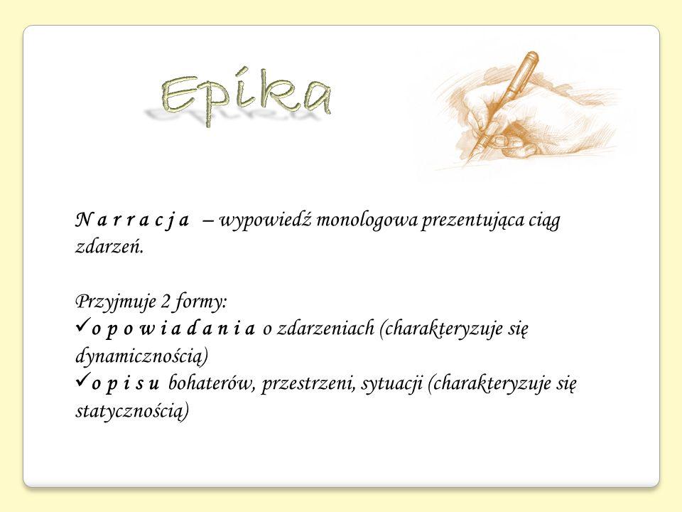 Epika Narracja – wypowiedź monologowa prezentująca ciąg zdarzeń.