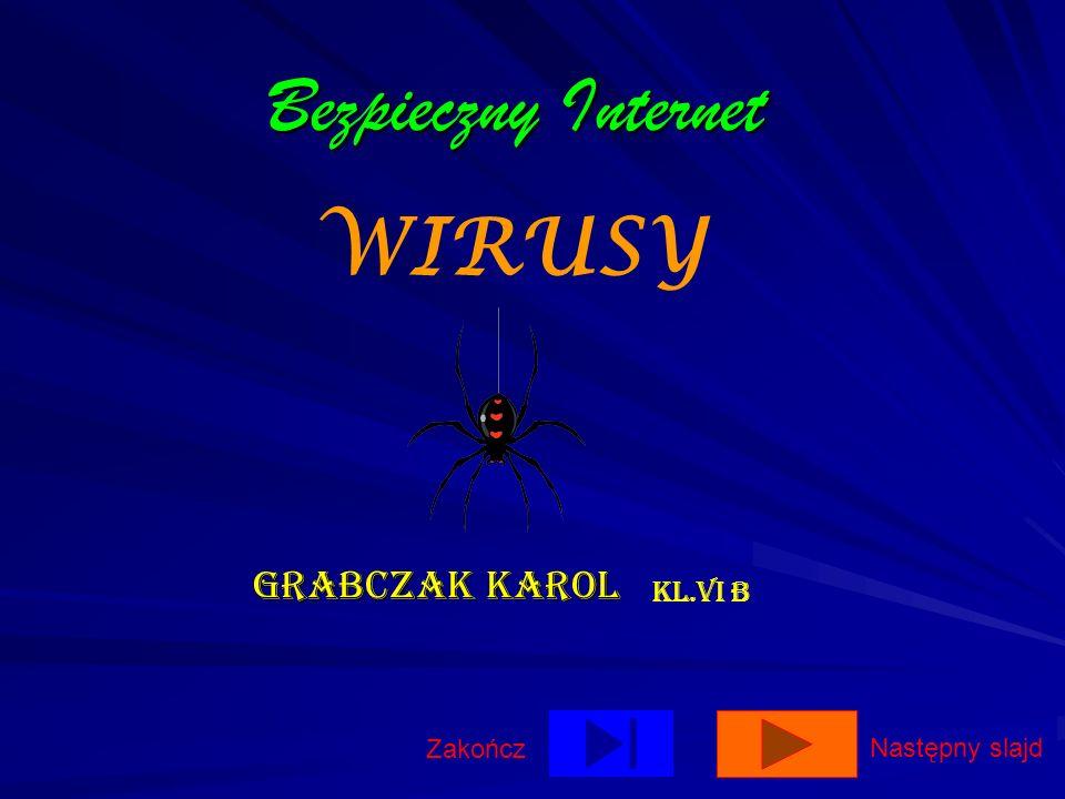 Bezpieczny Internet WIRUSY Grabczak Karol KL.VI B Zakończ
