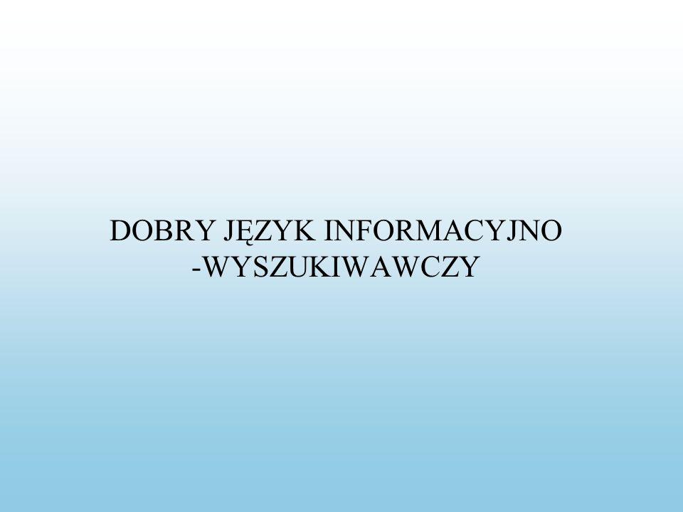 DOBRY JĘZYK INFORMACYJNO -WYSZUKIWAWCZY