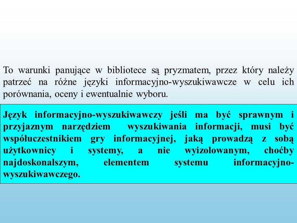 To warunki panujące w bibliotece są pryzmatem, przez który należy patrzeć na różne języki informacyjno-wyszukiwawcze w celu ich porównania, oceny i ewentualnie wyboru.