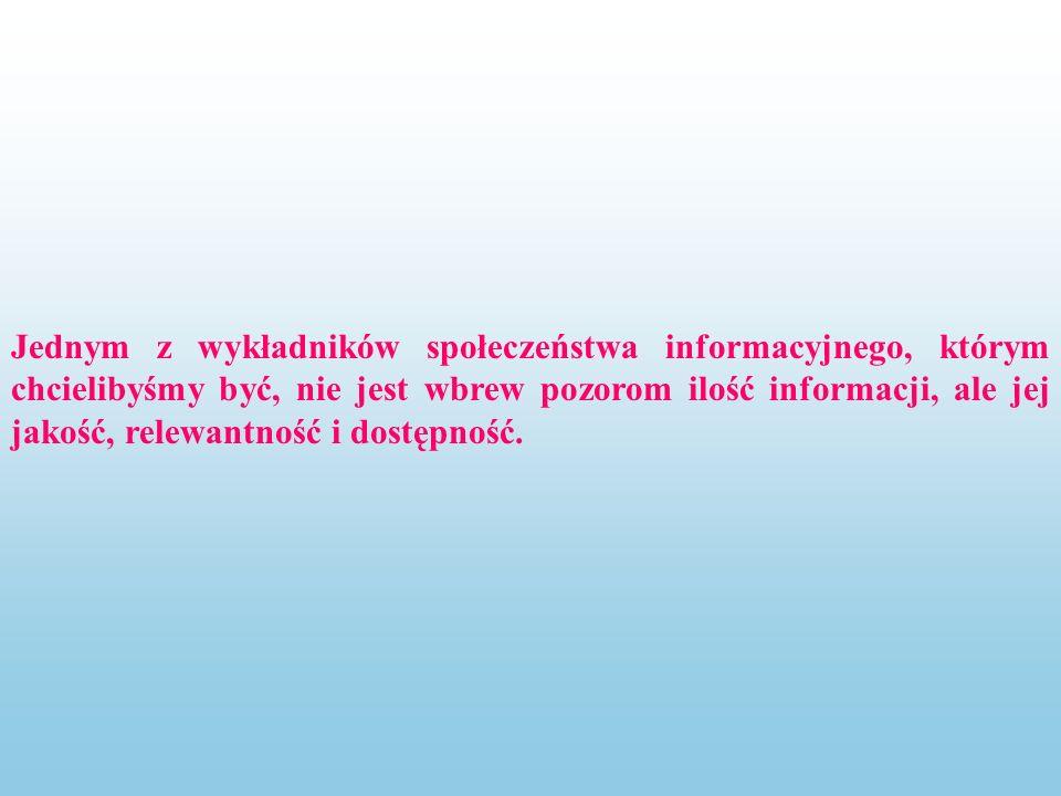 Jednym z wykładników społeczeństwa informacyjnego, którym chcielibyśmy być, nie jest wbrew pozorom ilość informacji, ale jej jakość, relewantność i dostępność.