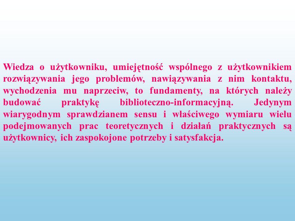 Wiedza o użytkowniku, umiejętność wspólnego z użytkownikiem rozwiązywania jego problemów, nawiązywania z nim kontaktu, wychodzenia mu naprzeciw, to fundamenty, na których należy budować praktykę biblioteczno-informacyjną.