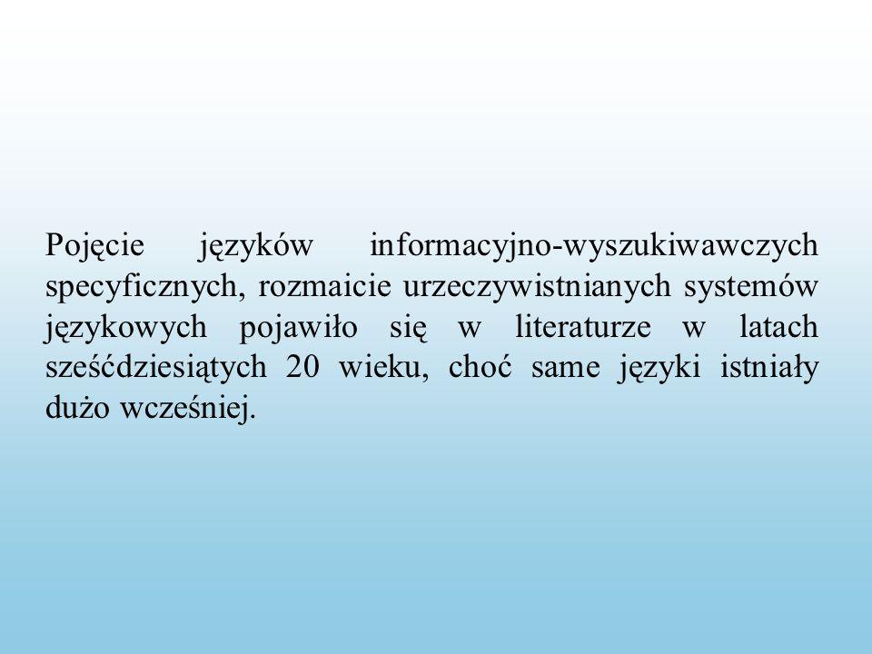 Pojęcie języków informacyjno-wyszukiwawczych specyficznych, rozmaicie urzeczywistnianych systemów językowych pojawiło się w literaturze w latach sześćdziesiątych 20 wieku, choć same języki istniały dużo wcześniej.