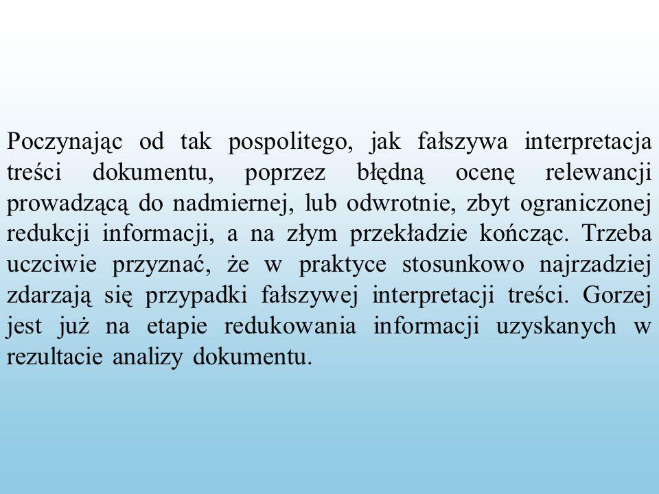 Poczynając od tak pospolitego, jak fałszywa interpretacja treści dokumentu, poprzez błędną ocenę relewancji prowadzącą do nadmiernej, lub odwrotnie, zbyt ograniczonej redukcji informacji, a na złym przekładzie kończąc.