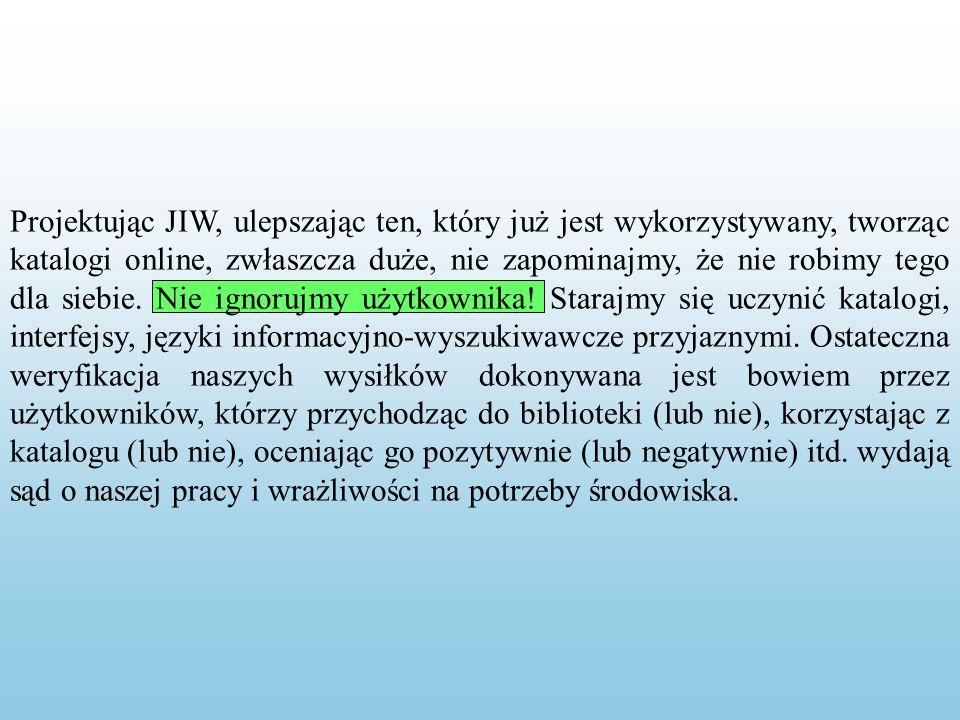 Projektując JIW, ulepszając ten, który już jest wykorzystywany, tworząc katalogi online, zwłaszcza duże, nie zapominajmy, że nie robimy tego dla siebie.