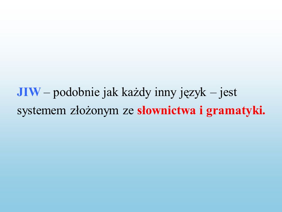 JIW – podobnie jak każdy inny język – jest