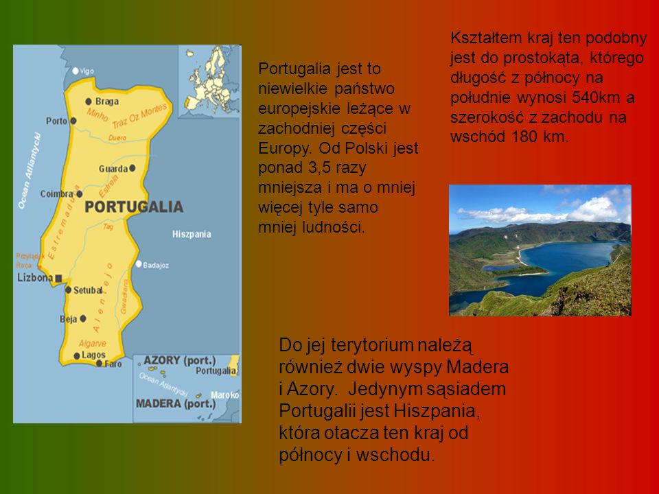 Kształtem kraj ten podobny jest do prostokąta, którego długość z północy na południe wynosi 540km a szerokość z zachodu na wschód 180 km.