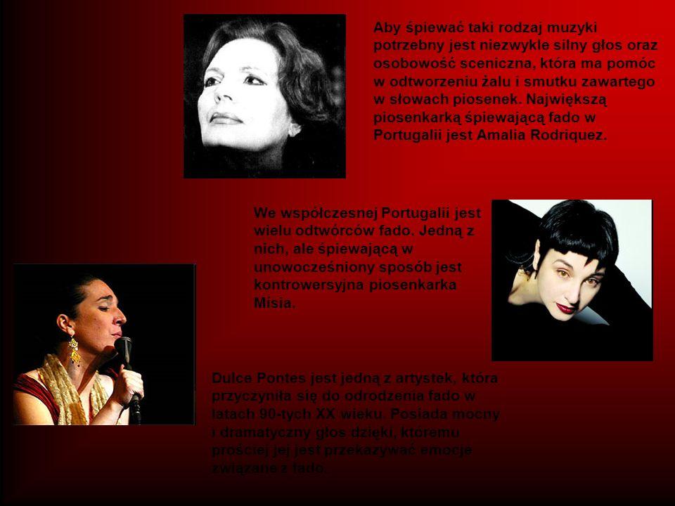 Aby śpiewać taki rodzaj muzyki potrzebny jest niezwykle silny głos oraz osobowość sceniczna, która ma pomóc w odtworzeniu żalu i smutku zawartego w słowach piosenek. Największą piosenkarką śpiewającą fado w Portugalii jest Amalia Rodriquez.
