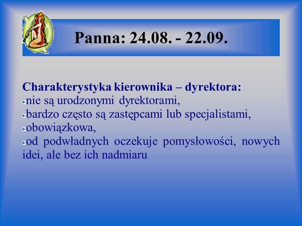 Panna: 24.08. - 22.09. Charakterystyka kierownika – dyrektora: