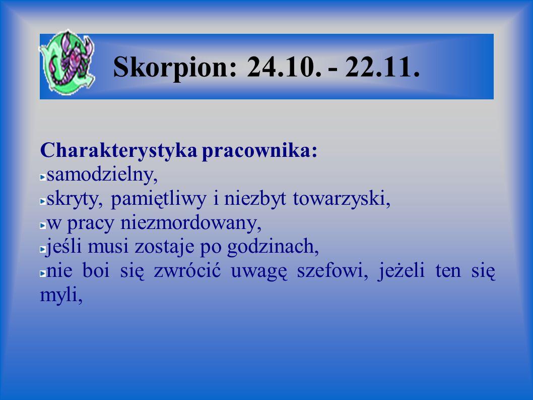 Skorpion: 24.10. - 22.11. Charakterystyka pracownika: samodzielny,