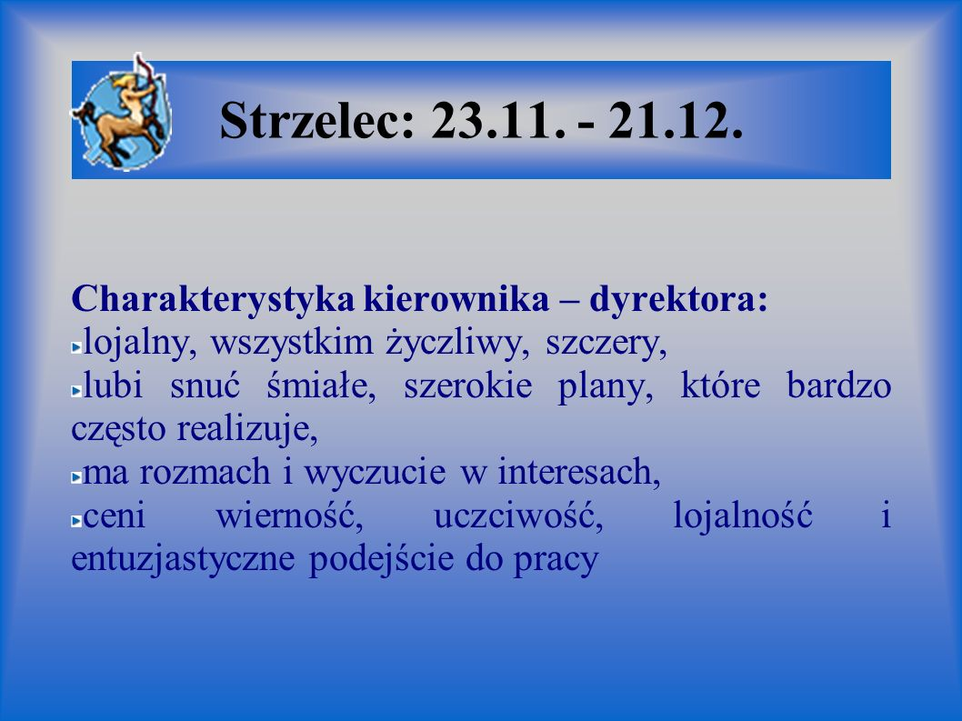 Strzelec: 23.11. - 21.12. Charakterystyka kierownika – dyrektora: