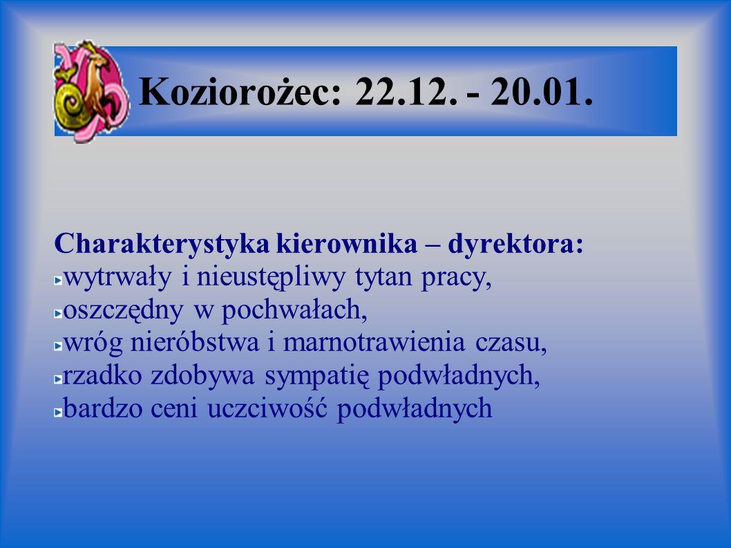 Koziorożec: 22.12. - 20.01. Charakterystyka kierownika – dyrektora: