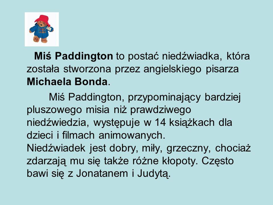 Miś Paddington to postać niedźwiadka, która została stworzona przez angielskiego pisarza Michaela Bonda.