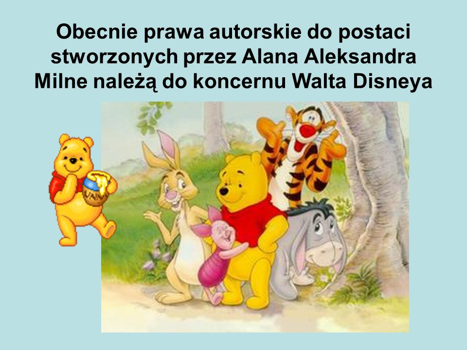 Obecnie prawa autorskie do postaci stworzonych przez Alana Aleksandra Milne należą do koncernu Walta Disneya