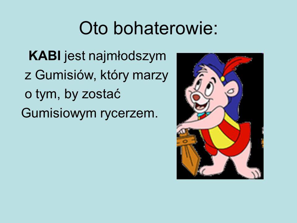 Oto bohaterowie: KABI jest najmłodszym z Gumisiów, który marzy
