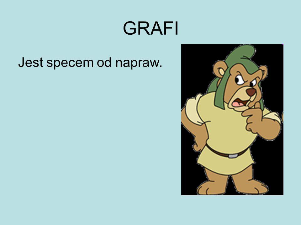 GRAFI Jest specem od napraw.