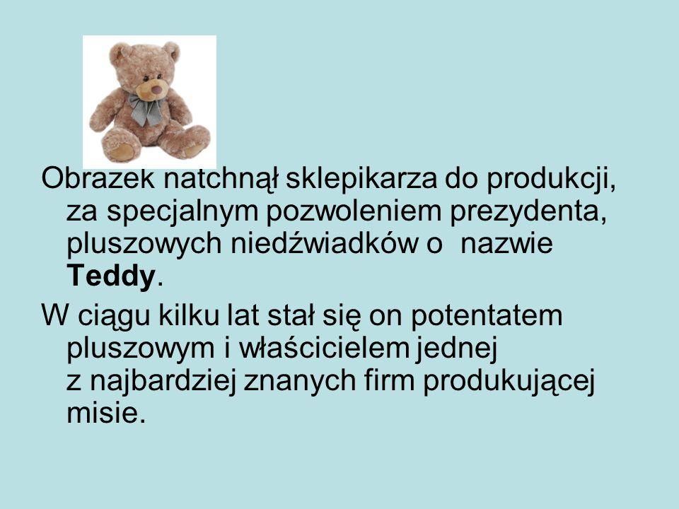 Obrazek natchnął sklepikarza do produkcji, za specjalnym pozwoleniem prezydenta, pluszowych niedźwiadków o nazwie Teddy.