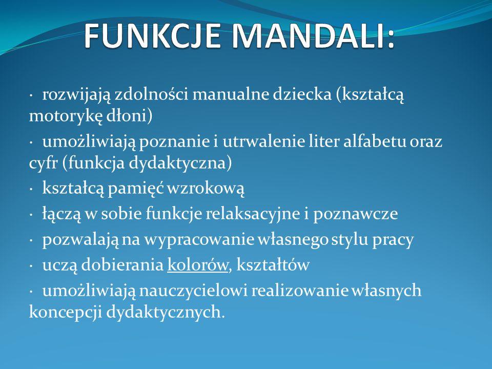 FUNKCJE MANDALI: · rozwijają zdolności manualne dziecka (kształcą motorykę dłoni)