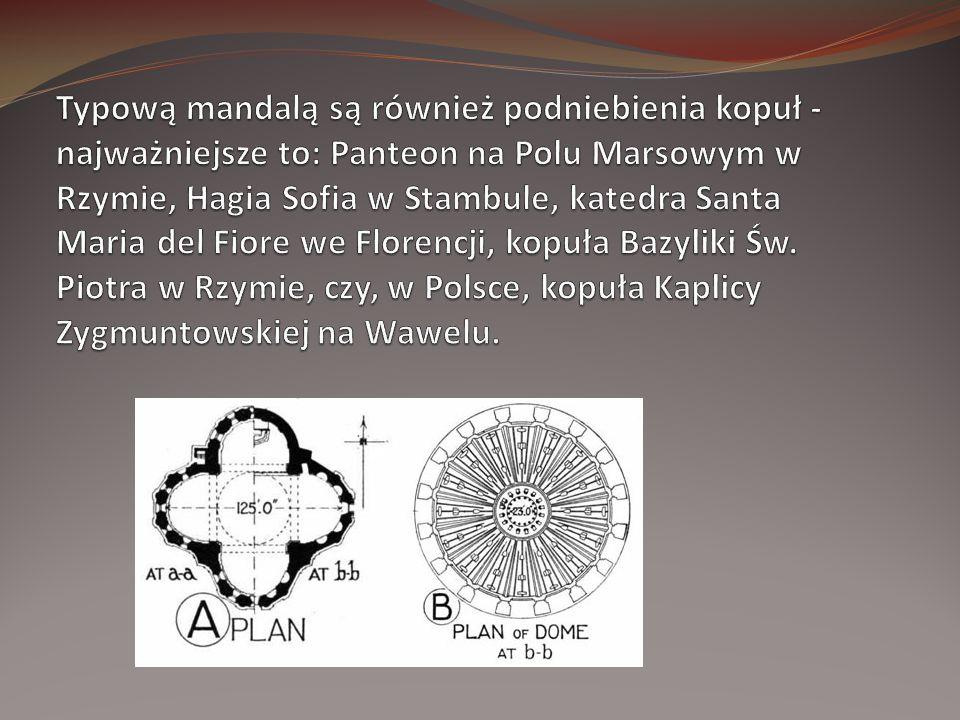 Typową mandalą są również podniebienia kopuł - najważniejsze to: Panteon na Polu Marsowym w Rzymie, Hagia Sofia w Stambule, katedra Santa Maria del Fiore we Florencji, kopuła Bazyliki Św.