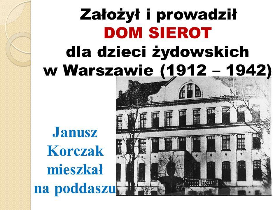 Janusz Korczak mieszkał na poddaszu