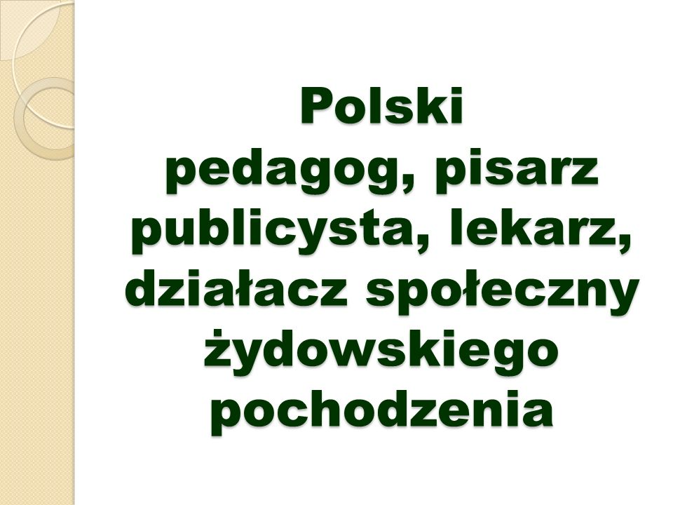 Polski pedagog, pisarz publicysta, lekarz, działacz społeczny żydowskiego pochodzenia