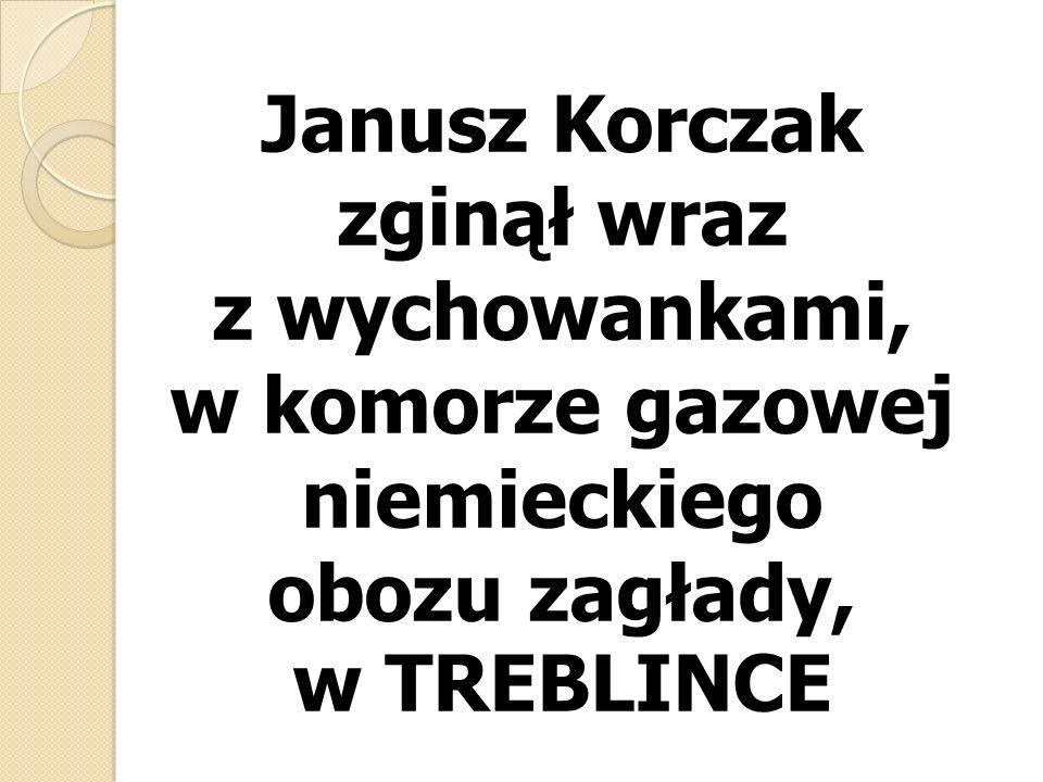 Janusz Korczak zginął wraz z wychowankami, w komorze gazowej niemieckiego obozu zagłady, w TREBLINCE