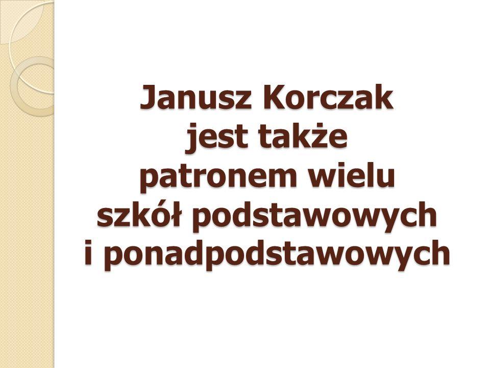 Janusz Korczak jest także patronem wielu szkół podstawowych i ponadpodstawowych