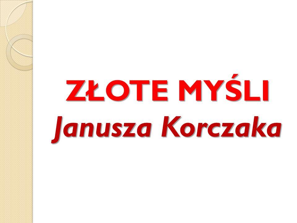 ZŁOTE MYŚLI Janusza Korczaka